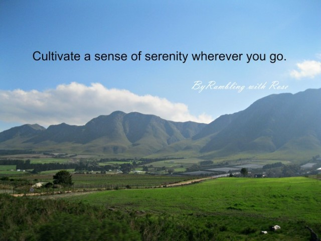 Cultivate a sense of serenity wherever you go (C) Rambling with Rose